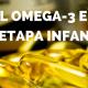 El omega-3 en la etapa infantil